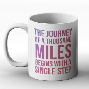 The Journey Of A Thousand Miles Begins With A Single Step – Printed Mug