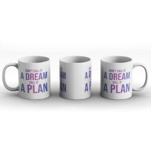 Don't Call It A Dream, Call It A Plan – Printed Mug
