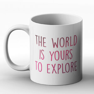 The World Is Yours To Explore – Printed Mug