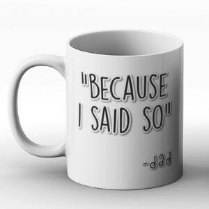 Because I Said So – Dad – Printed Mug
