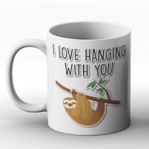 I Love Hanging With You – Printed Mug