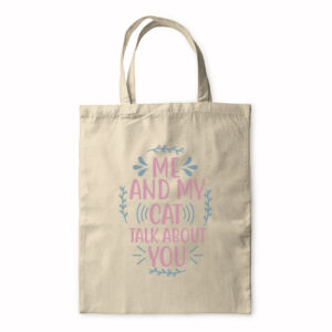 Me And My Cat Talk About You – Tote Bag