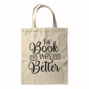 The Book Was Better – Tote Bag