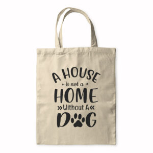 A House Is Not A Home Without A Dog – Tote Bag