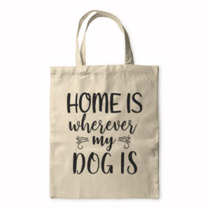 Home Is Wherever My Dog Is – Tote Bag