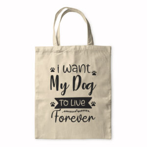 I Want My Dog To Live Forever – Tote Bag
