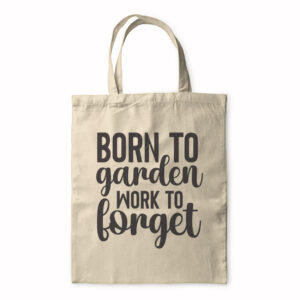 Born To Garden Work To Forget – Tote Bag