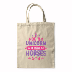 Be A Unicorn In A Field Of Horses – Tote Bag