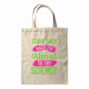 Stand Back I'm About To Try Science – Tote Bag