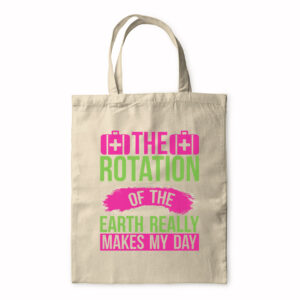 The Rotation Of The Earth Really Makes My Day – Tote Bag