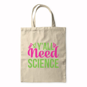 Y'all Need Science – Tote Bag