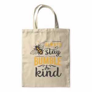 Always Stay Bumble & Kind – Tote Bag