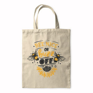 Bee Nice Or Buzz Off – Tote Bag