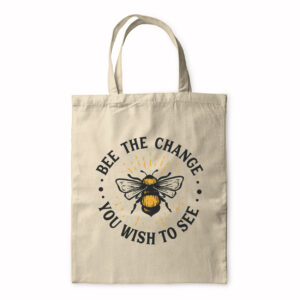 Bee The Change You Wish To See – Tote Bag