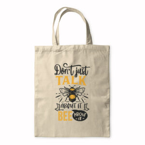 Don't Just Talk About It Bee About It – Tote Bag