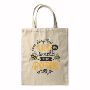Even Busy Bees Stop And Smell The Roses – Tote Bag
