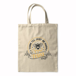 I Think I'll Just Be Happy Today – Tote Bag