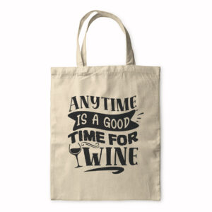 Anytime Is Good For Wine – Tote Bag