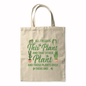 All I Need Is This Plant And That Plant – Tote Bag