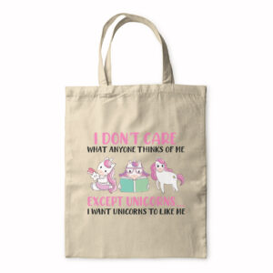 I Don't Care What Anyone Thinks Of Me Except Unicorns? – Tote Bag