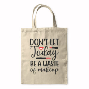 Don't Let Today Be A Waste Of Makeup – Tote Bag