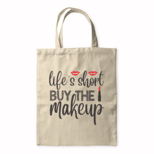 Life's Short Buy The Makeup – Tote Bag