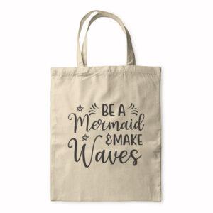 Be A Mermaid And Make Waves – Tote Bag