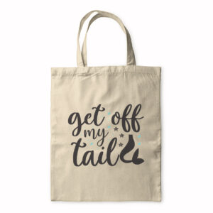 Get Off My Tail – Tote Bag