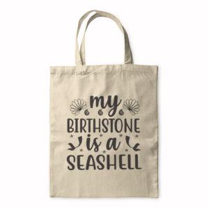 My Birthstone Is A Seashell – Tote Bag