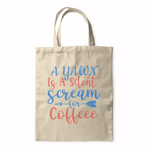 A Yawn Is A Silent Scream For Coffee – Tote Bag