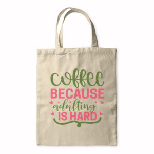 Coffee Because Adulting Is Hard – Tote Bag