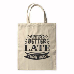 Better Late Than Ugly – Tote Bag