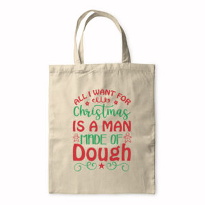 All I Want For Christmas Is A Man Made Of Dough – Tote Bag