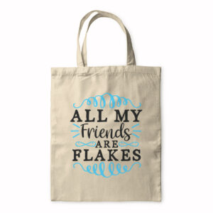 All My Friends Are Flakes – Tote Bag