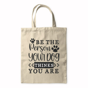 Be The Person Your Dog Thinks You Are – Tote Bag