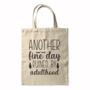 Another Fine Day Ruined By Adulthood – Tote Bag
