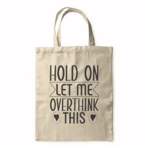 Hold On Let Me Overthink This – Tote Bag