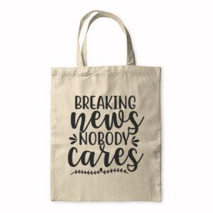 Breaking News Nobody Cares – Tote Bag
