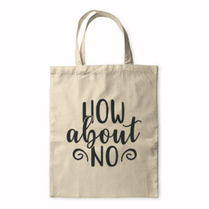 How About No – Tote Bag