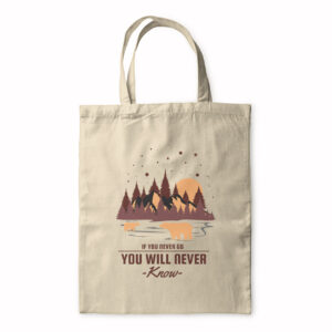If You Never Go You Will Never Know – Tote Bag