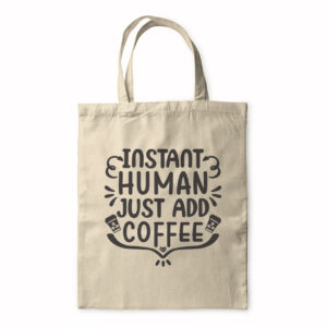 Instant Human Just Add Coffee – Tote Bag