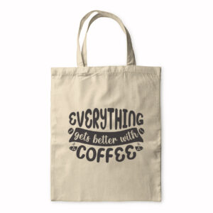 Everything Gets Better With Coffee – Tote Bag