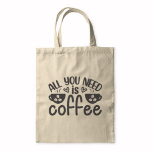 All You Need Is Coffee – Tote Bag