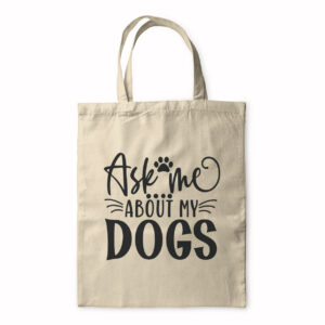 Ask Me About My Dogs – Tote Bag