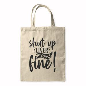 Shut Up Liver You're Fine! – Tote Bag