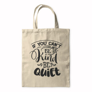 If You Can't Be Kind Be Quiet – Tote Bag