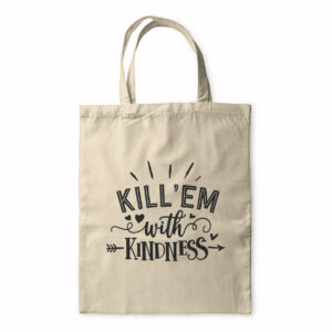 Kill 'Em With Kindness – Tote Bag