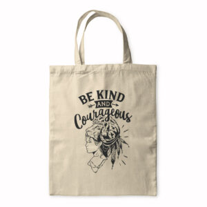 Be Kind And Courageous – Tote Bag