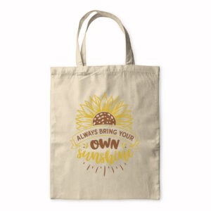 Always Bring Your Own Sunshine – Tote Bag