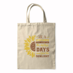 Be A Sunflower And Find The Sunlight – Tote Bag